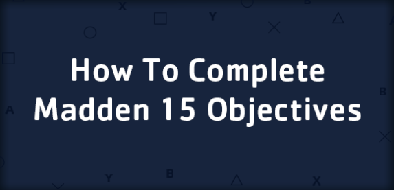 How To Complete Madden 15 Objectives