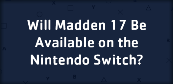Will Madden 17 Be Featured On The Nintendo Switch?