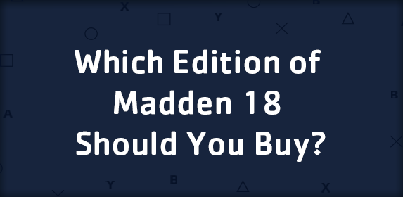 Which Edition of the Madden 18 Game Should You Buy?