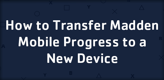 How to Transfer Madden Mobile Progress to a New Device (iOS/Android)