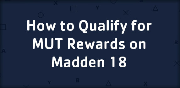 How to Qualify for MUT Rewards on Madden 18?