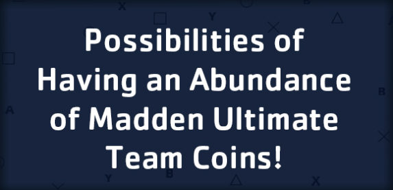 Possibilities of Having an Abundance of Madden Ultimate Team Coins!