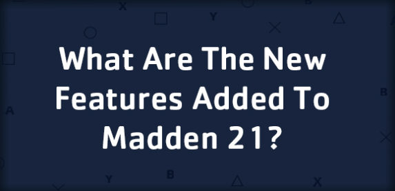 What are the New Features Added to Madden 21?