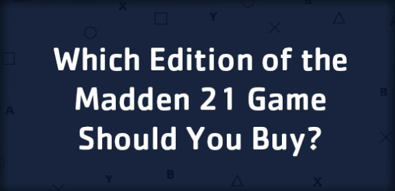 Which Edition of the Madden 21 Game Should you Buy?